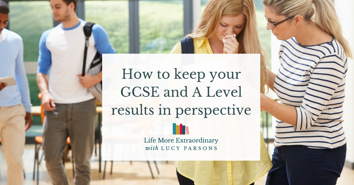 How to keep your GCSE and A Level results in perspective
