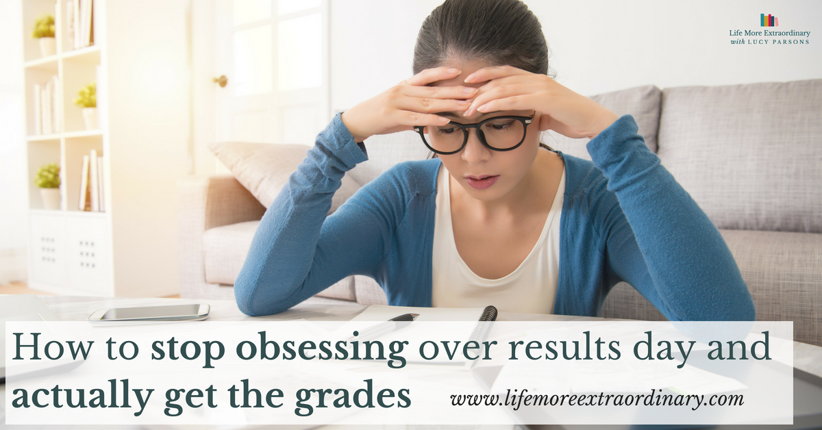 How to stop obsessing over results day and actually get the grades