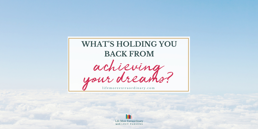 What's holding you back from achieving your dreams