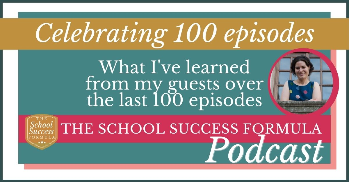 What I've learned from my guests over the last 100 episodes of The School Success Formula